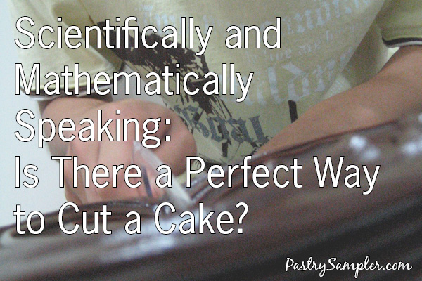 How to cut a perfect slice of cake.