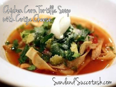 Sand and Succotash | Chicken, Tomatillo, Corn Tortilla Soup with Cotija Cheese