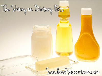 Sand and Succotash | The Skinny on Dietary Fats