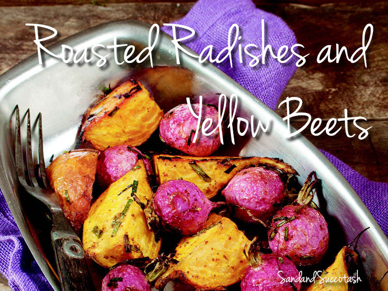 Roasted Radishes and Yellow Beets