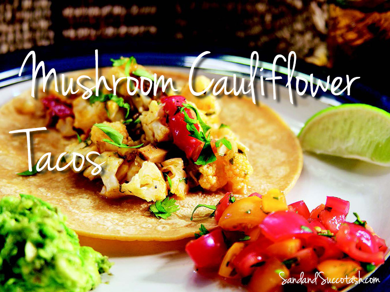 Sand and Succotash | Mushroom Cauliflower Tacos